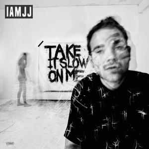 IAMJJ: Take It Slow on Me