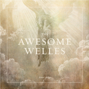 The Awesome Welles: River's Edge