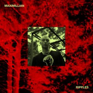Maximillian: Ripples