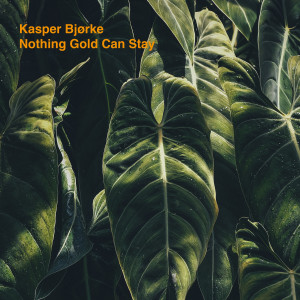 Kasper Bjørke: Nothing Gold Can Stay (Collected)