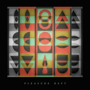 Pleasure Raft: Pleasure Raft
