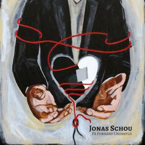 Jonas Schou: På Forhånd Undskyld