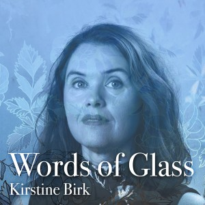 Kirstine Birk: Words of Glass