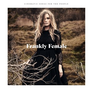 Frankly Female: Cinematic Songs For The People