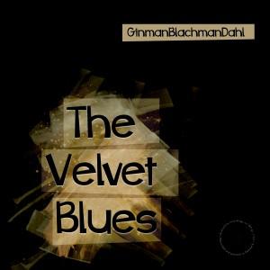 GinmanBlachmanDahl: The Velvet Blues