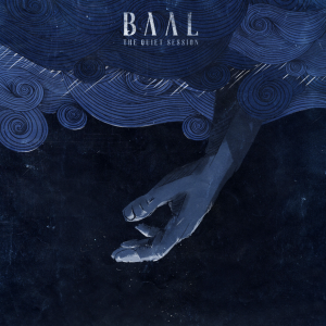 Baal: The Quiet Session