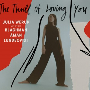 Julia Werup: The Thrill of Loving You
