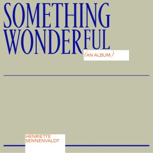 Henriette Sennenvaldt: Something Wonderful