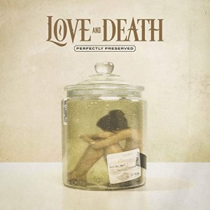 Love and Death : Perfectly Preserved