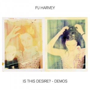 PJ Harvey: Is This Desire? –The Demos