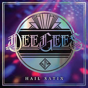 Dee Gees: Hail Satin
